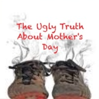 The Ugly Truth about Mother's Day