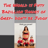 The World is a Bazillion Shades of Grey- Don't be Judgy